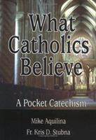 What Catholics Believe: A Pocket Catechism 0879735740 Book Cover