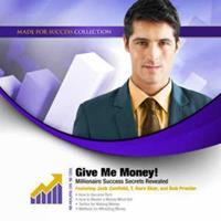 Give Me Money!: Millionaire Success Secrets Revealed 1455130176 Book Cover