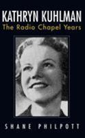 Kathryn Kuhlman: The Radio Chapel Years 1680310453 Book Cover