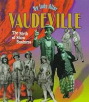 Vaudeville: The Birth of Show Business (First Books-Performances and Entertainment) 0531203581 Book Cover