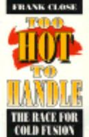 Too Hot to Handle: The Race for Cold Fusion 0691085919 Book Cover