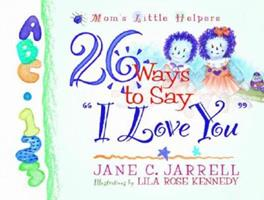 """26 Ways to Say """"I Love You"""" (Mom's Little Helpers) 0736902228 Book Cover"""