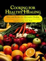 Cooking for Healthy Healing: Diets Programs and Recipes for Alternative Healing 1884334563 Book Cover