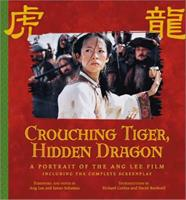 Crouching Tiger, Hidden Dragon: A Portrait of Ang Lee's Epic Film 1557044570 Book Cover