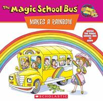 The Magic School Bus Makes a Rainbow: A Book About Color 0590922513 Book Cover
