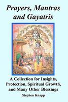 Prayers, Mantras and Gayatris: A Collection for Insights, Protection, Spiritual Growth, and Many Other Blessings 1456545906 Book Cover