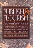 Publish and Flourish: A Consultant's Guide : How to Boost Visibility and Earnings Through a Publishing Strategy 0471571164 Book Cover