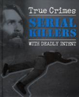 Serial Killers with deadly intent (True Crimes) 1848177186 Book Cover