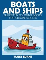 Boats and Ships: Super Fun Coloring Books for Kids and Adults 1633831191 Book Cover