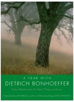 A Year with Dietrich Bonhoeffer: Daily Meditations from His Letters, Writings, and Sermons 0060884088 Book Cover