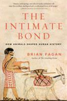 The Intimate Bond: How Animals Shaped Human History 1620405725 Book Cover