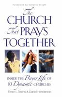 The Church That Prays Together Inside the Prayer Life of 10 Dynamic Chruches 1600063489 Book Cover