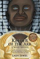 Keeper of the Ark (a Moses Trilogy): For the Love of Moses, for the Children of Moses, for the Children of God 1449750613 Book Cover