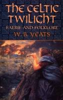 The Celtic Twilight: Faerie and Folklore 0486436578 Book Cover
