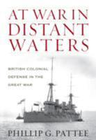 At War in Distant Waters: British Colonial Defense in the Great War 184832751X Book Cover