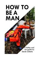 How to Be a Man: a Father & Son Guide 1481057006 Book Cover