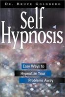 Self Hypnosis: Easy Ways to Hypnotize Your Problems Away - Revised Edition