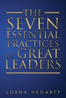The Seven Essential Practices of Great Leaders 0969893671 Book Cover