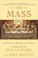 The Mass: The Glory, the Mystery, the Tradition 0307718816 Book Cover