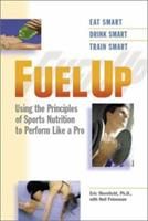 Fuel Up : Using the Principles of Sports Nutrition to Train Like a Pro 0399527427 Book Cover