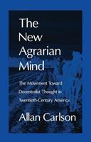 The New Agrarian Mind: The Movement Toward Decentralist Thought in Twentieth-Century America 1560004215 Book Cover