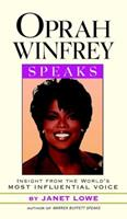 Oprah Winfrey Speaks: Insights from the World's Most Influential Voice