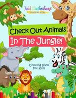Check Out Animals In The Jungle! Coloring Book For Kids 1641939869 Book Cover