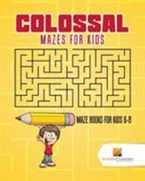 Colossal Mazes for Kids: Maze Books for Kids 6-8 0228218594 Book Cover