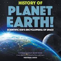 History of Planet Earth! Scientific Kid's Encyclopedia of Space - Cosmology for Kids - Children's Cosmology Books 1683219910 Book Cover