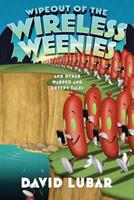 Wipeout of the Wireless Weenies: And Other Warped and Creepy Tales 0765380587 Book Cover