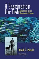 A Fascination for Fish: Adventures of an Underwater Pioneer (UC Press/Monterey Bay Aquarium Series in Marine Conservation) 0520239172 Book Cover