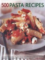 500 Pasta Recipes: Delicious Pasta Sauces for Every Kind of Occasion, from After-Work Spaghetti Suppers to Stylish Dinner Party Dishes, with 500 Photographs 1781460213 Book Cover