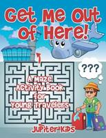Get Me Out of Here! A Maze Activity Book for Young Travelers 1541932781 Book Cover