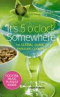 It's 5 O'Clock Somewhere: The Global Guide to Fabulous Cocktails 1933027622 Book Cover