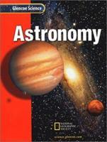 Glencoe Science:  Astronomy Student Edition (Glencoe Science) 0078255813 Book Cover