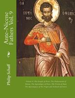 Ante-Nicene Fathers: Volume 9. the Gospel of Peter, the Diatessaron of Tatian, the Apocalypse of Peter, the Vision of Paul, the Apocalypses of the Virgin and Sedrach and More 1544953305 Book Cover