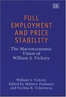 Full Employment and Price Stability: The Macroeconomic Vision of William S. Vickrey 1843764091 Book Cover