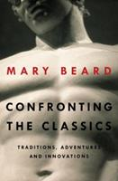 Confronting the Classics: Traditions, Adventures and Innovations 0871407167 Book Cover
