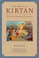 The Birth of Kirtan: The Life  Teachings of Chaitanya 160887107X Book Cover