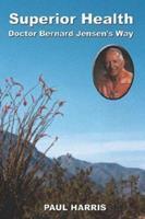 Superior Health: Doctor Bernard Jensen's Way 0977612813 Book Cover