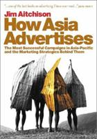 How Asia Advertises: The Most Successful Campaigns in Asia-Pacific and the Marketing Strategies Behind Them 0470820551 Book Cover