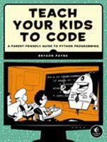 Teach Your Kids to Code - A Parent- Friendly Guide to Python Programming