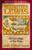 Meriwether Lewis: Off the Edge of the Map (Benge, Janet, Heroes of History.) 188300280X Book Cover