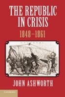 The Republic in Crisis, 1848-1861 1107639239 Book Cover