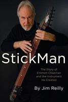 Stickman: The Story of Emmett Chapman and the Instrument He Created 0991872916 Book Cover