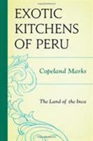 The Exotic Kitchens of Peru: The Land of the Inca 0871319578 Book Cover