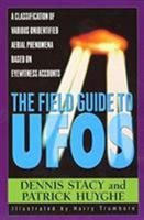 The Field Guide To UFOs: A Classification Of Various Unidentified Aerial Phenomena Based On Eyewitness Accounts (Field Guides to the Unknown) 0380802651 Book Cover