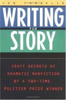 Writing for Story: Craft Secrets of Dramatic Nonfiction 0452272955 Book Cover