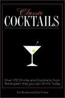 Classic Cocktails: Over 170 Drinks from Yesteryear that You Can Enjoy Today 0517220539 Book Cover