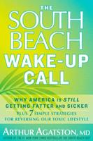The South Beach Wake-Up Call: Why America Is Still Getting Fatter and Sicker, Plus 7 Simple Strategies for Reversing Our Toxic Lifestyle 1609618939 Book Cover